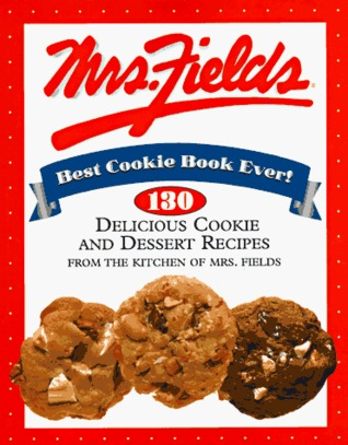Mrs. Fields' Best Cookie Book Ever! by Debbi Fields