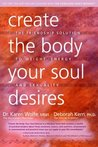 Create the Body Your Soul Desires: The Friendship Solution to Weight, Energy and Sexuality