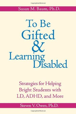 To Be Gifted & Learning Disabled: Strategies for Helping Bright Students with Learning & Attention Difficulties