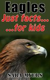 Eagles : Just Facts For Kids