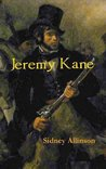 JEREMY KANE: A Canadian historical adventure novel of the 1837 Mackenzie Rebellion and its brutal aftermath in the Australian penal colonies.