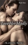 Love Her Madly (Love Her Madly, #1)