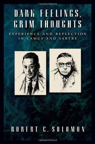 Read Dark Feelings, Grim Thoughts: Experience and Reflection in Camus and Sartre by Robert C. Solomon PDF