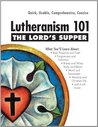 Lutheranism 101: THE LORD'S SUPPER