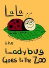 La La the Ladybug Goes to the Zoo
