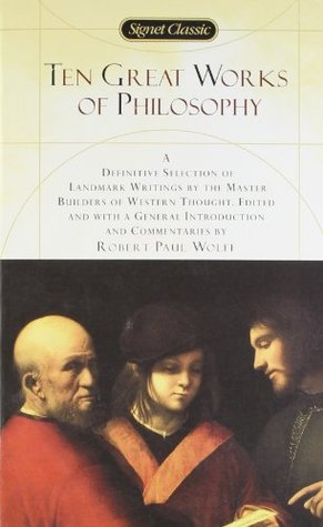 Ten Great Works of Philosophy by Robert Paul Wolff