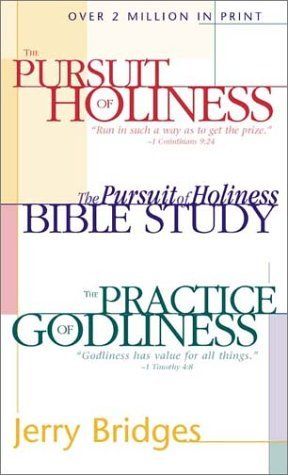 The Practice of Godliness/The Pursuit of Holiness/The Pursuit... by Jerry Bridges