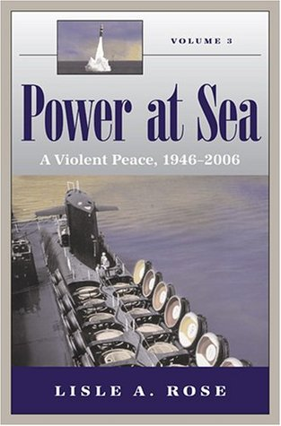 Power at Sea, Volume 3: A Violent Peace, 1946-2006 (Power at Sea #3)