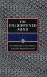 The Enlightened Mind: An Anthology of Sacred Prose