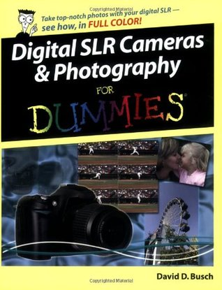 Digital SLR Cameras & Photography for Dummies by David D. Busch