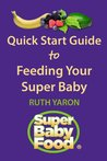 Quick Start Guide to Feeding Your Super Baby (Super Baby Food)