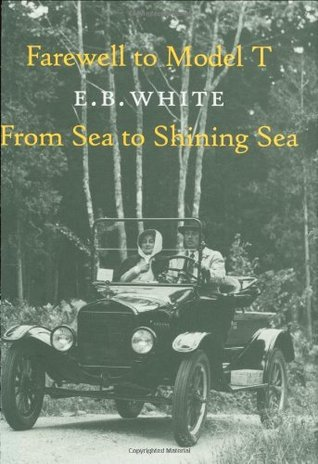 Farewell to Model T and From Sea to Shining Sea by E.B. White