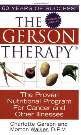 Free Download The Gerson Therapy: The Amazing Nutritional Program for Cancer and Other Illnesses by Charlotte Gerson, Morton Walker PDF
