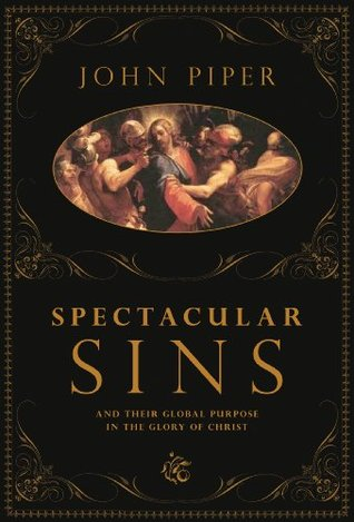 Spectacular Sins by John Piper