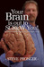 Your Brain Is Out To Screw You! The Men's Guide To Doing The ... by Steve Pronger