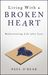 Living With a Broken Heart: Rediscovering Life after Loss