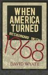 When America Turned: Reckoning with 1968