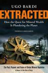 Extracted: How the Quest for Mineral Wealth Is Plundering the Planet: A Report to the Club of Rome