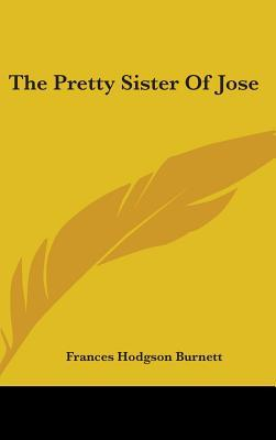 The Pretty Sister of Jose by Frances Hodgson Burnett