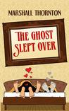 The Ghost Slept Over by Marshall Thornton