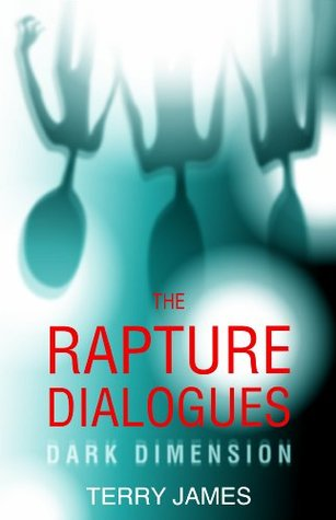 The Rapture Dialogues by Terry James