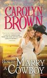 How to Marry a Cowboy (Cowboys & Brides, #4)
