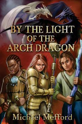 By the Light of the Arch Dragon by Michael Mefford