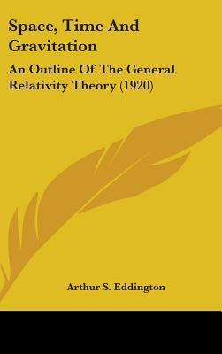 Space, Time and Gravitation: An Outline of the General Relativity Theory (1920)