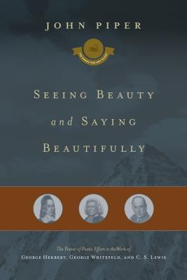 Seeing Beauty and Saying Beautifully: The Power of Poetic Effort in the Work of George Herbert, George Whitefield, and C. S. Lewis (The Swans Are Not Silent #6)