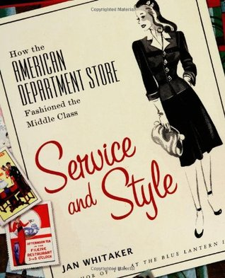 Free online download Service and Style: How the American Department Store Fashioned the Middle Class DJVU by Jan  Whitaker