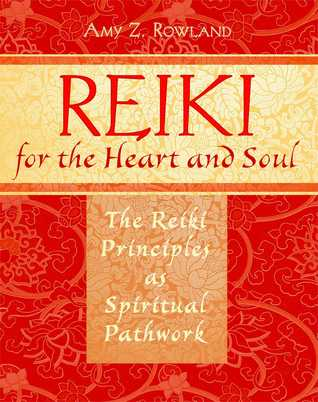 Reiki for the Heart and Soul: The Reiki Principles as Spiritual Pathwork