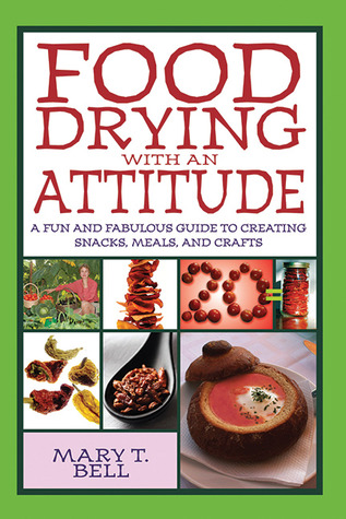 Food Drying with an Attitude by Mary T. Bell