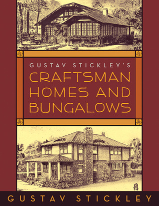 Gustav Stickley's Craftsman Homes and Bungalows by Gustav Stickley