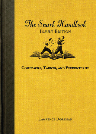 The Snark Handbook: Insult Edition: Comebacks, Taunts, and Effronteries