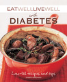 Eat Well Live Well with Diabetes Eat Well Live Well with Diabetes: Low-Gl Recipes and Tips Low-Gl Recipes and Tips