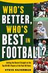 Who's Better, Who's Best in Football?: Setting the Record Straight on the Top 60 NFL Players of the Past 60 Years