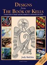 Designs from the Book of Kells by Judy Balchin