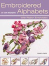 Embroidered Alphabets: With Ribbon Embroidery