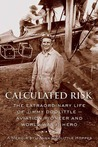 Calculated Risk: The Extraordinary Life of Jimmy Doolittle � Aviation Pioneer and World War II Hero