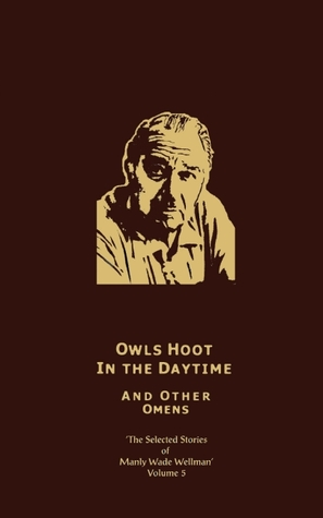 The Selected Stories, Vol. 5: Owls Hoot in the Daytime and Other Omens (Silver John)