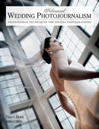 Advanced Wedding Photojournalism by Tracy Dorr