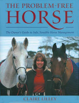 The Problem-Free Horse by Claire Lilley