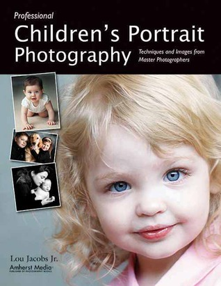 Professional Children's Portrait Photography: Techniques and Images from Master Photographers