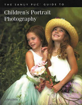 The Sandy Puc' Guide to Children's Portrait Photography by Sandy Puc'