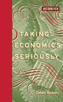 Taking Economics Seriously by Dean Baker