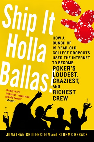 Ship It Holla Ballas!: How a Bunch of 19-Year-Old College Dropouts Used the Internet to Become Poker's Loudest, Craziest, and Richest Crew
