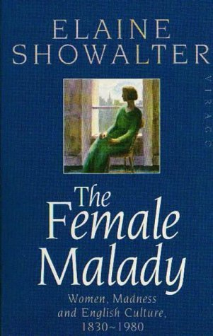 The Female Malady by Elaine Showalter