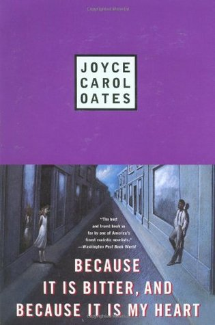Because it is Bitter, and Because it is My Heart by Joyce Carol Oates