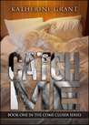 Catch Me by Katherine Grant
