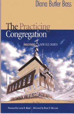 The Practicing Congregation by Diana Butler Bass
